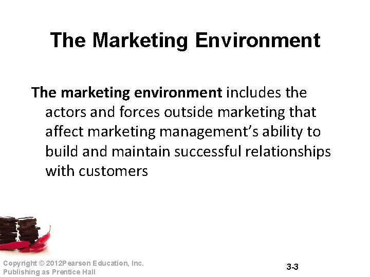 The Marketing Environment The marketing environment includes the actors and forces outside marketing that