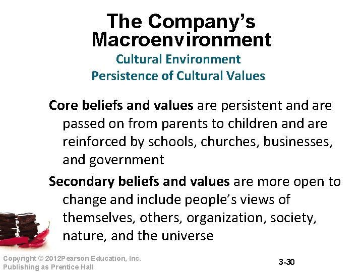 The Company's Macroenvironment Cultural Environment Persistence of Cultural Values Core beliefs and values are