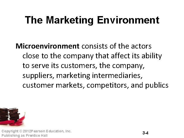 The Marketing Environment Microenvironment consists of the actors close to the company that affect