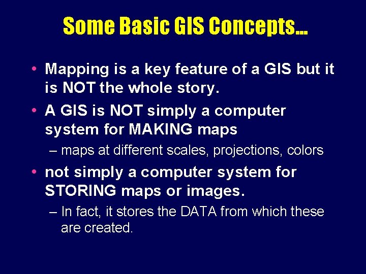 Some Basic GIS Concepts. . . • Mapping is a key feature of a