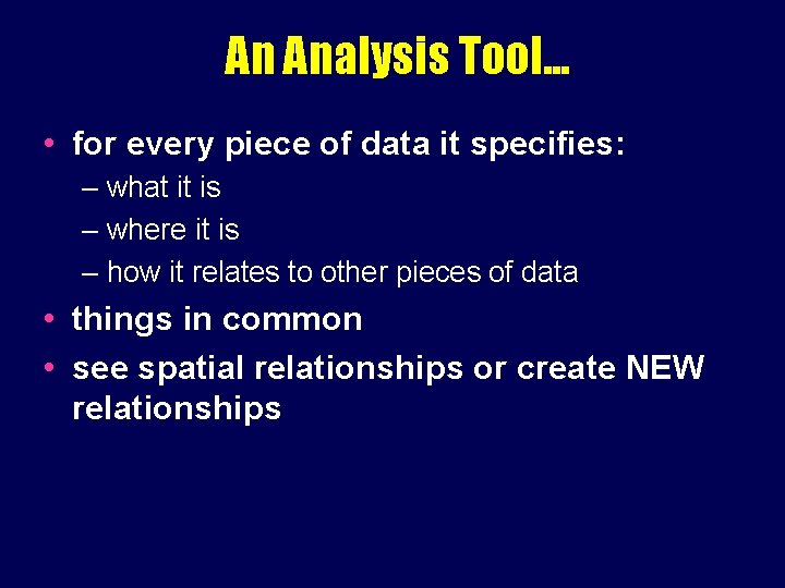 An Analysis Tool. . . • for every piece of data it specifies: –