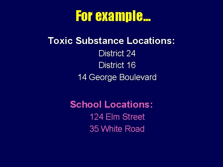 For example. . . Toxic Substance Locations: District 24 District 16 14 George Boulevard