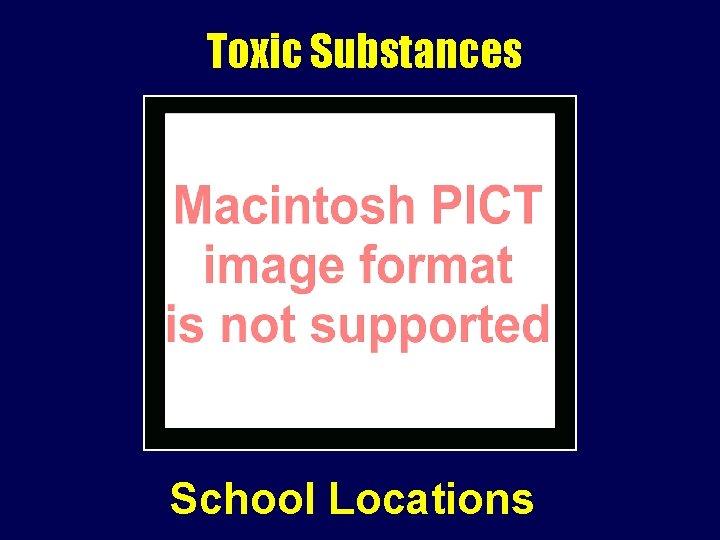 Toxic Substances School Locations
