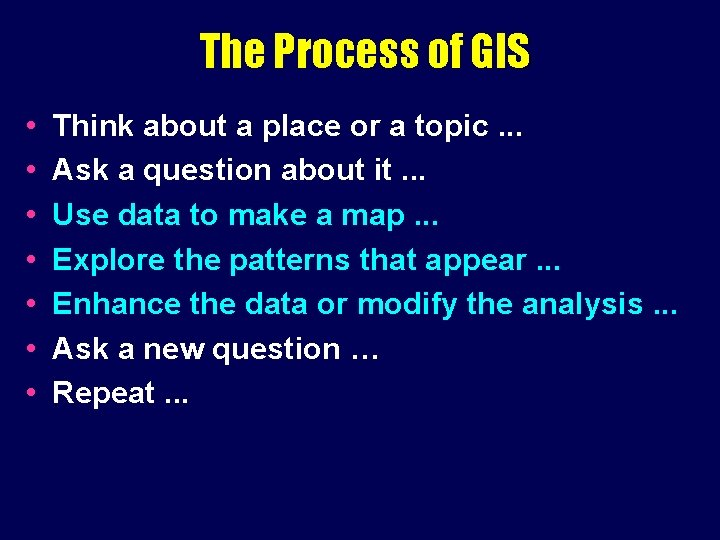 The Process of GIS • • Think about a place or a topic. .