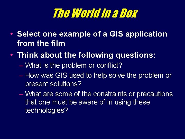 The World in a Box • Select one example of a GIS application from