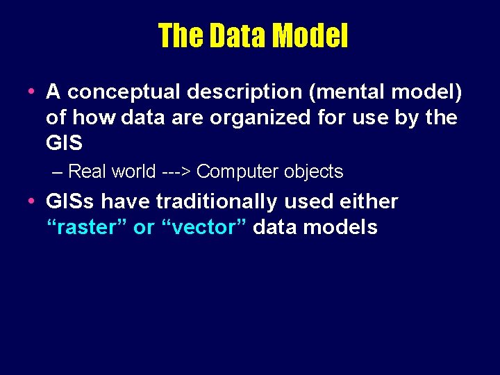 The Data Model • A conceptual description (mental model) of how data are organized