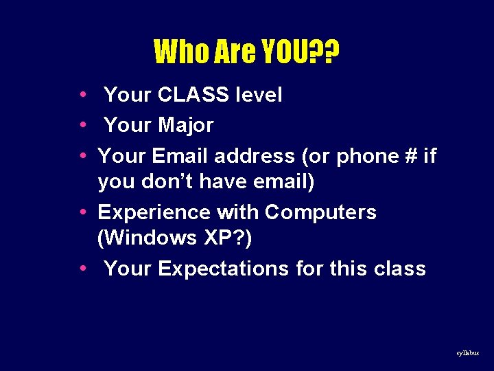 Who Are YOU? ? • Your CLASS level • Your Major • Your Email