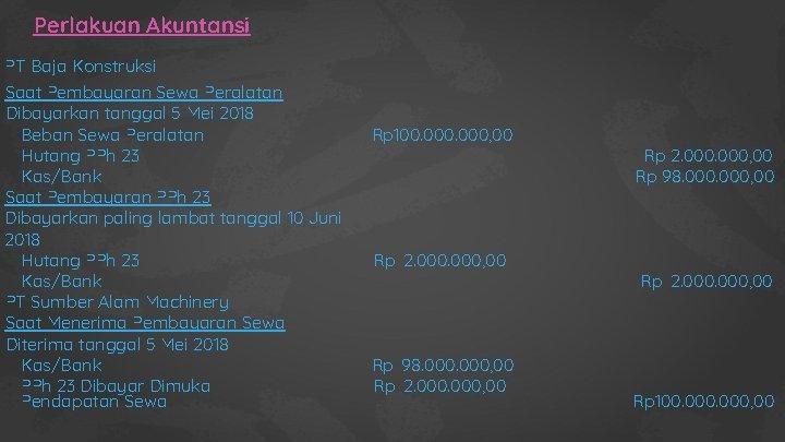 Perlakuan Akuntansi PT Baja Konstruksi Saat Pembayaran Sewa Peralatan Dibayarkan tanggal 5 Mei 2018