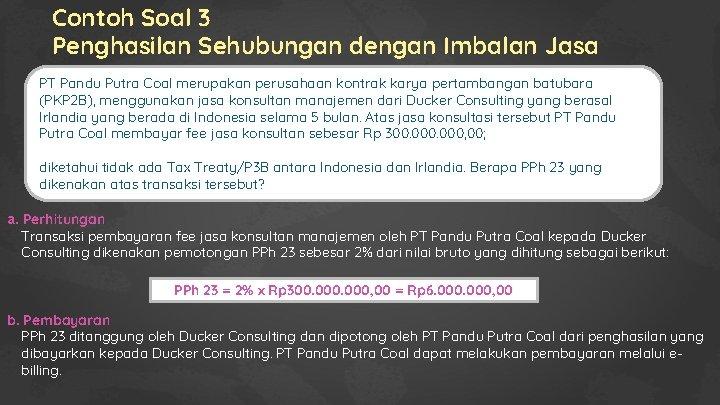 Contoh Soal 3 Penghasilan Sehubungan dengan Imbalan Jasa PT Pandu Putra Coal merupakan perusahaan