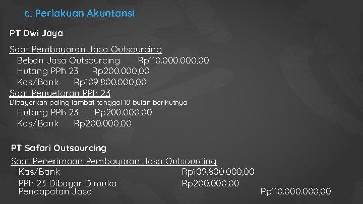 c. Perlakuan Akuntansi PT Dwi Jaya Saat Pembayaran Jasa Outsourcing Beban Jasa Outsourcing Rp