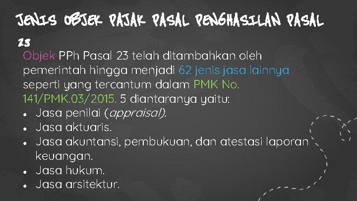 JENIS OBJEK PAJAK PASAL PENGHASILAN PASAL 23 Objek PPh Pasal 23 telah ditambahkan oleh
