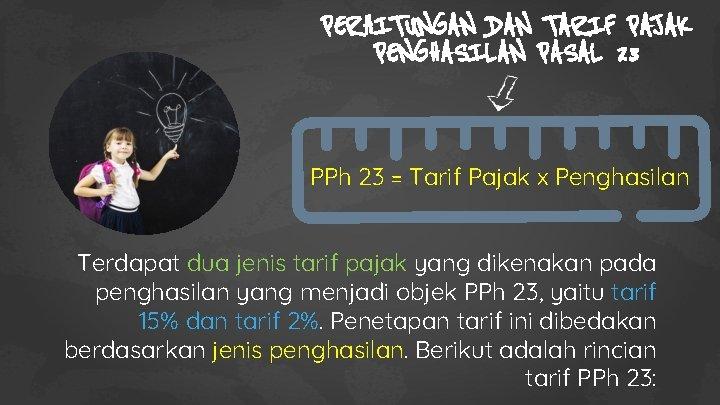 PERHITUNGAN DAN TARIF PAJAK PENGHASILAN PASAL 23 PPh 23 = Tarif Pajak x Penghasilan