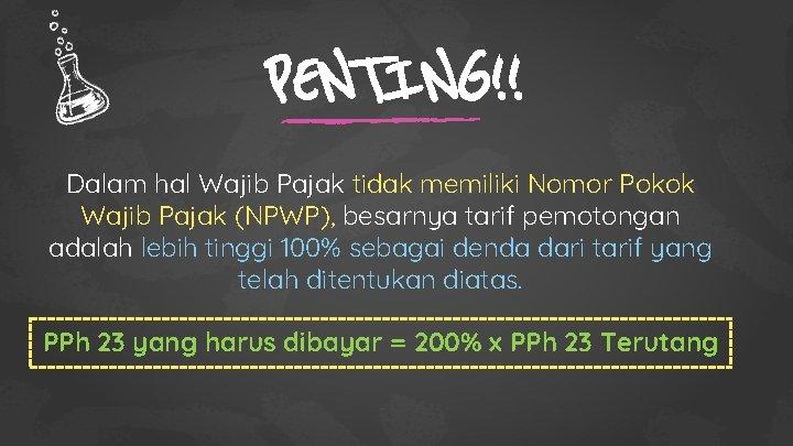 PENTING!! Dalam hal Wajib Pajak tidak memiliki Nomor Pokok Wajib Pajak (NPWP), besarnya tarif