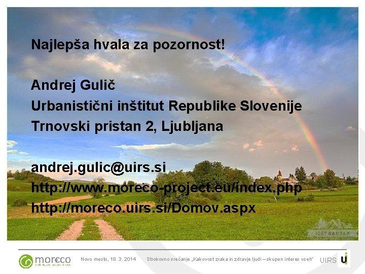 Najlepša hvala za pozornost! Andrej Gulič Urbanistični inštitut Republike Slovenije Trnovski pristan 2, Ljubljana