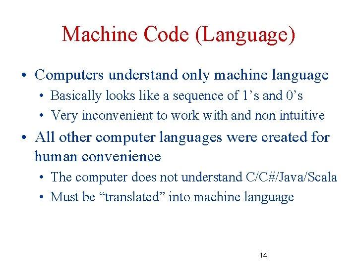 Machine Code (Language) • Computers understand only machine language • Basically looks like a