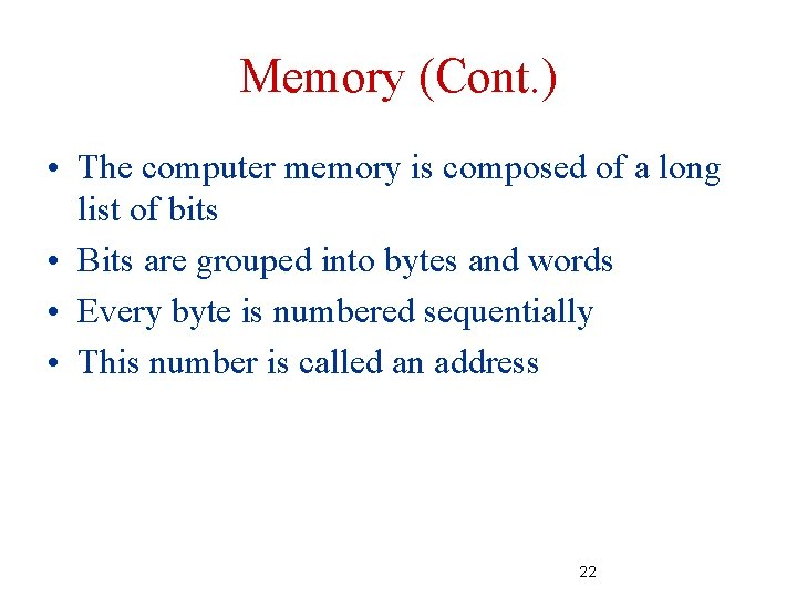 Memory (Cont. ) • The computer memory is composed of a long list of