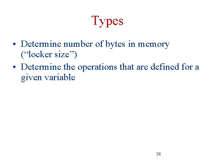 """Types • Determine number of bytes in memory (""""locker size"""") • Determine the operations"""