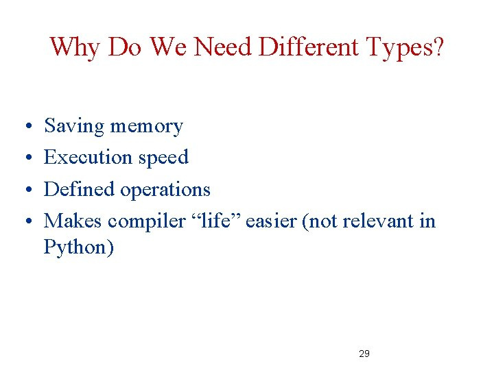 Why Do We Need Different Types? • • Saving memory Execution speed Defined operations