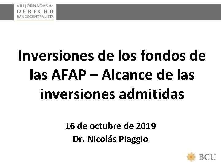 Inversiones de los fondos de las AFAP – Alcance de las inversiones admitidas 16