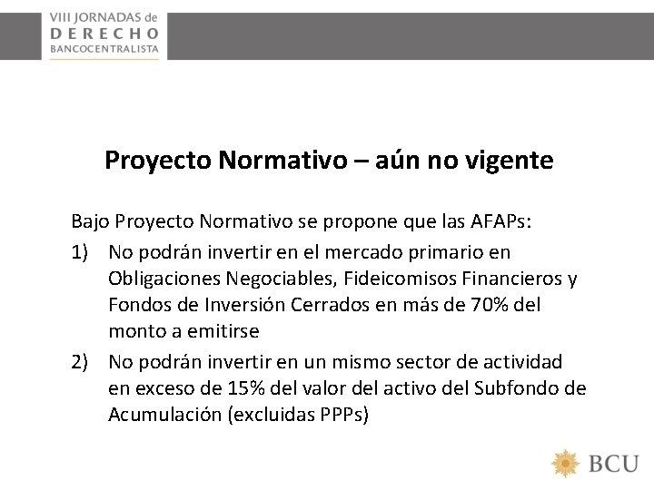 Proyecto Normativo – aún no vigente Bajo Proyecto Normativo se propone que las AFAPs: