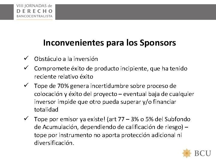 Inconvenientes para los Sponsors ü Obstáculo a la inversión ü Compromete éxito de producto