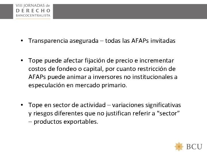• Transparencia asegurada – todas las AFAPs invitadas • Tope puede afectar fijación