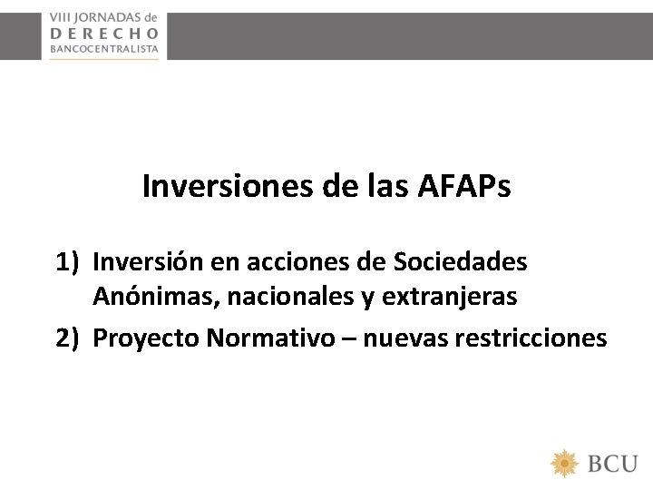 Inversiones de las AFAPs 1) Inversión en acciones de Sociedades Anónimas, nacionales y extranjeras