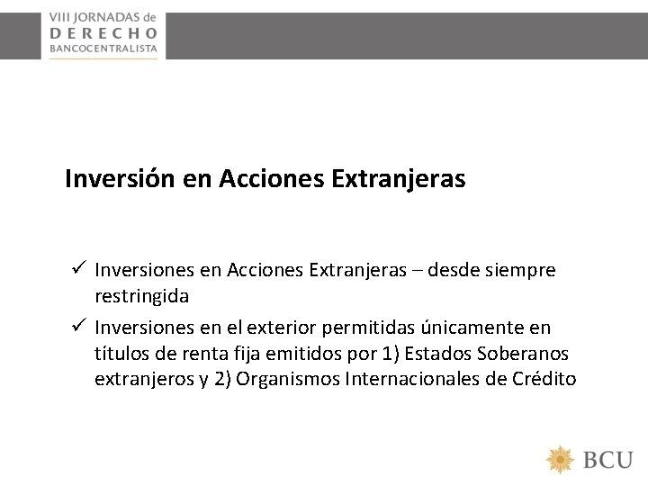 Inversión en Acciones Extranjeras ü Inversiones en Acciones Extranjeras – desde siempre restringida ü