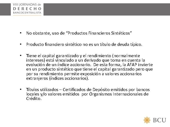 """• No obstante, uso de """"Productos Financieros Sintéticos"""" • Producto financiero sintético no"""