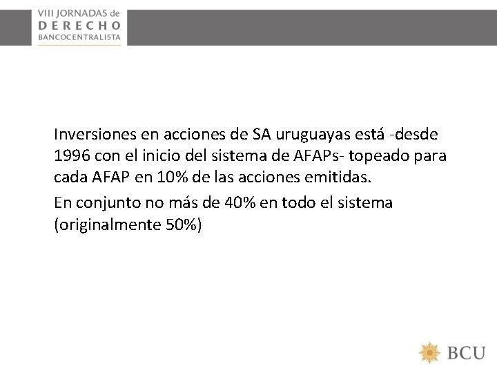 Inversiones en acciones de SA uruguayas está -desde 1996 con el inicio del sistema