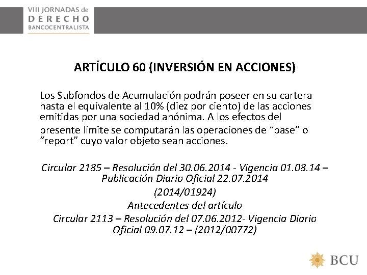 ARTÍCULO 60 (INVERSIÓN EN ACCIONES) Los Subfondos de Acumulación podrán poseer en su cartera