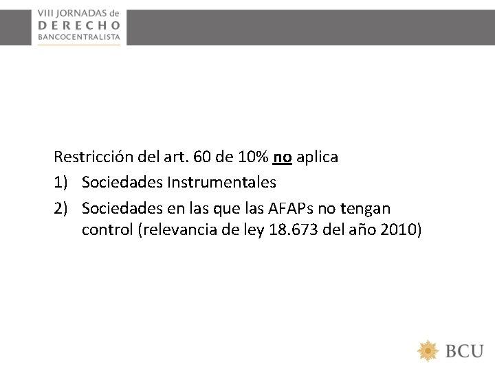 Restricción del art. 60 de 10% no aplica 1) Sociedades Instrumentales 2) Sociedades en
