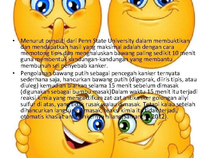 • Menurut peneliti dari Penn State University dalam membuktikan dan mendapatkan hasil yang