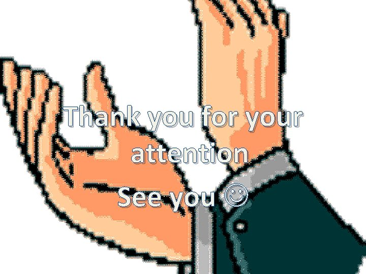 Thank you for your attention See you