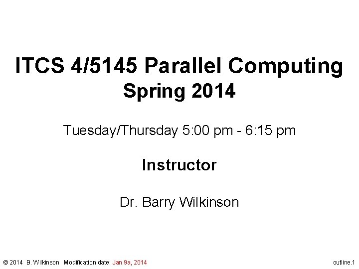 ITCS 4/5145 Parallel Computing Spring 2014 Tuesday/Thursday 5: 00 pm - 6: 15 pm