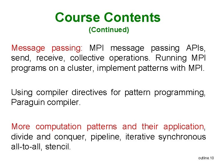 Course Contents (Continued) Message passing: MPI message passing APIs, send, receive, collective operations. Running
