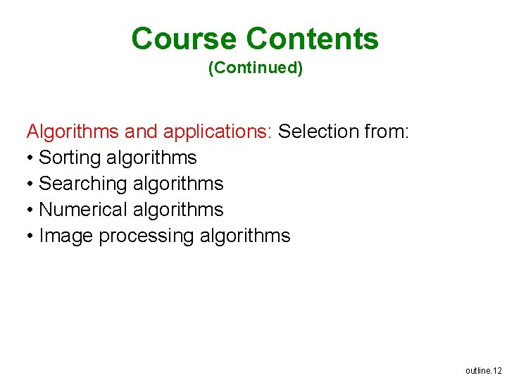 Course Contents (Continued) Algorithms and applications: Selection from: • Sorting algorithms • Searching algorithms