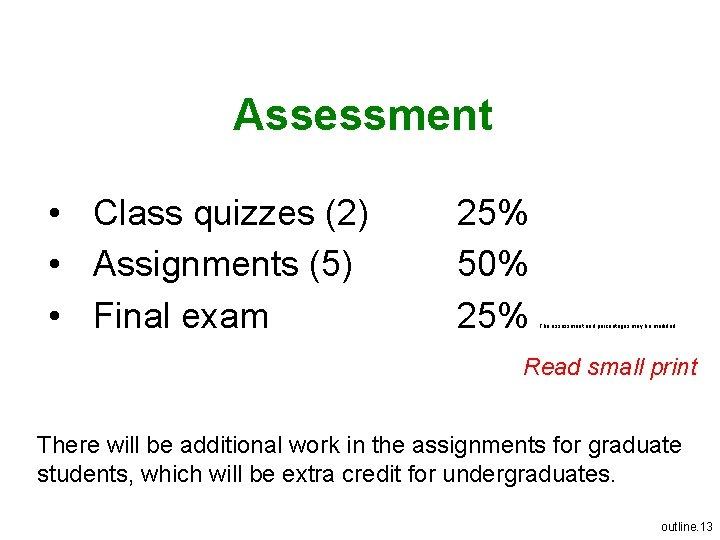 Assessment • Class quizzes (2) • Assignments (5) • Final exam 25% 50% 25%