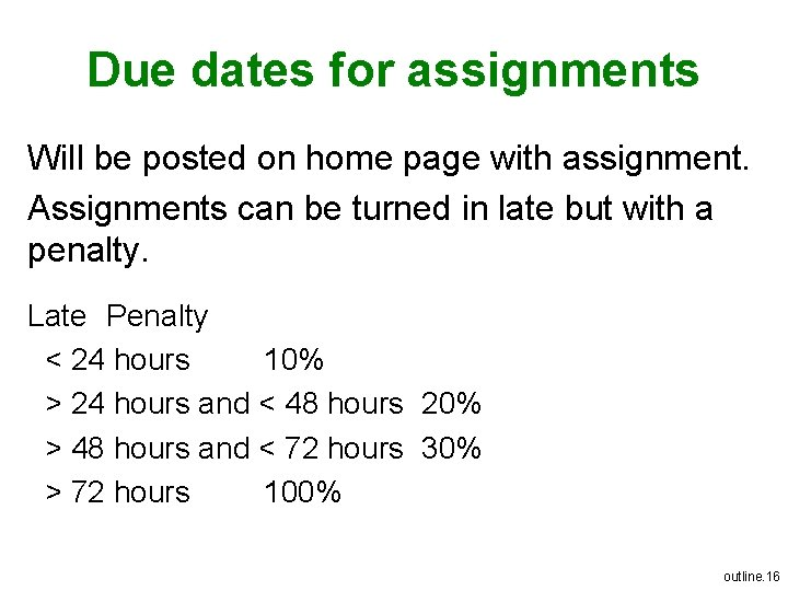 Due dates for assignments Will be posted on home page with assignment. Assignments can