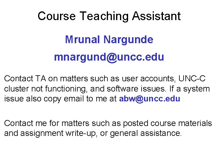 Course Teaching Assistant Mrunal Nargunde mnargund@uncc. edu Contact TA on matters such as user