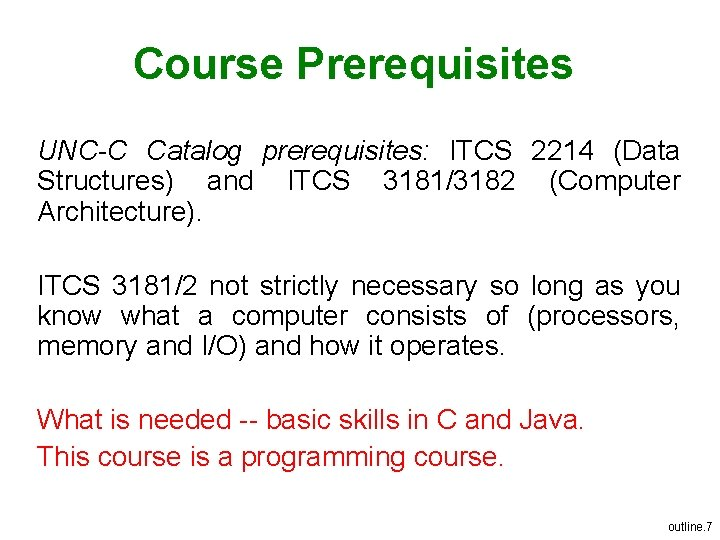 Course Prerequisites UNC-C Catalog prerequisites: ITCS 2214 (Data Structures) and ITCS 3181/3182 (Computer Architecture).