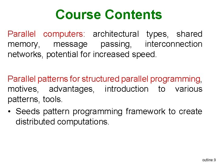 Course Contents Parallel computers: architectural types, shared memory, message passing, interconnection networks, potential for