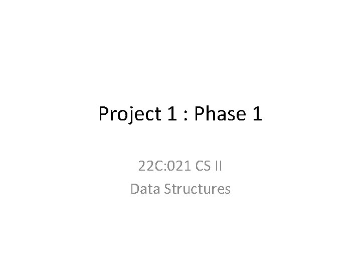 Project 1 : Phase 1 22 C: 021 CS II Data Structures
