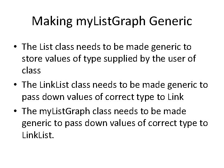 Making my. List. Graph Generic • The List class needs to be made generic