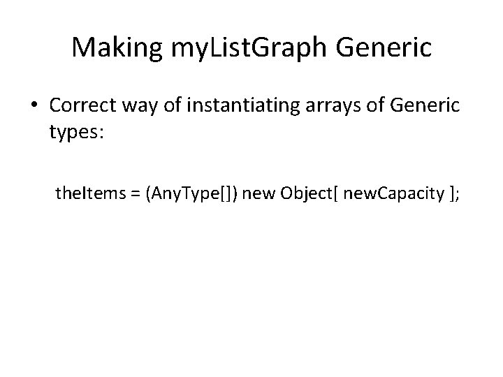 Making my. List. Graph Generic • Correct way of instantiating arrays of Generic types:
