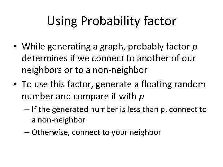 Using Probability factor • While generating a graph, probably factor p determines if we