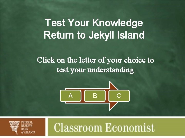 Test Your Knowledge Return to Jekyll Island Click on the letter of your choice