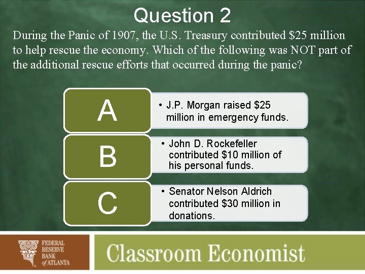 Question 2 During the Panic of 1907, the U. S. Treasury contributed $25 million