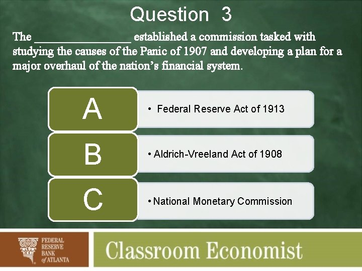 Question 3 The ________ established a commission tasked with studying the causes of the