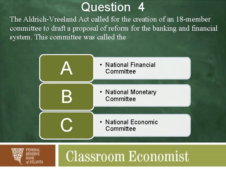 Question 4 The Aldrich-Vreeland Act called for the creation of an 18 -member committee
